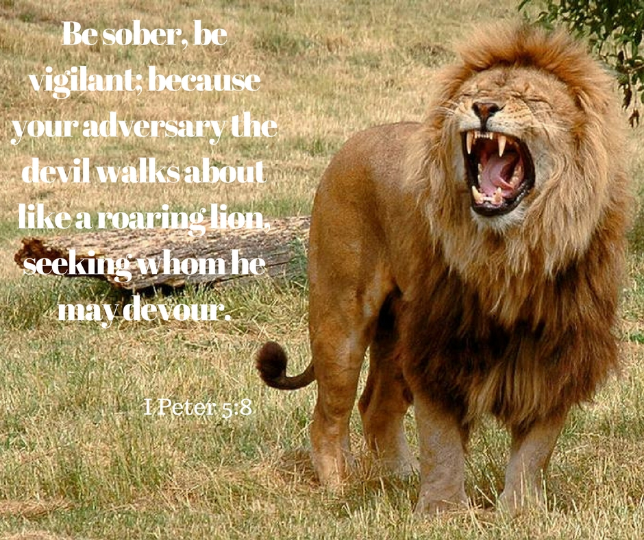 Your adversary the devil prowls around like a roaring lion